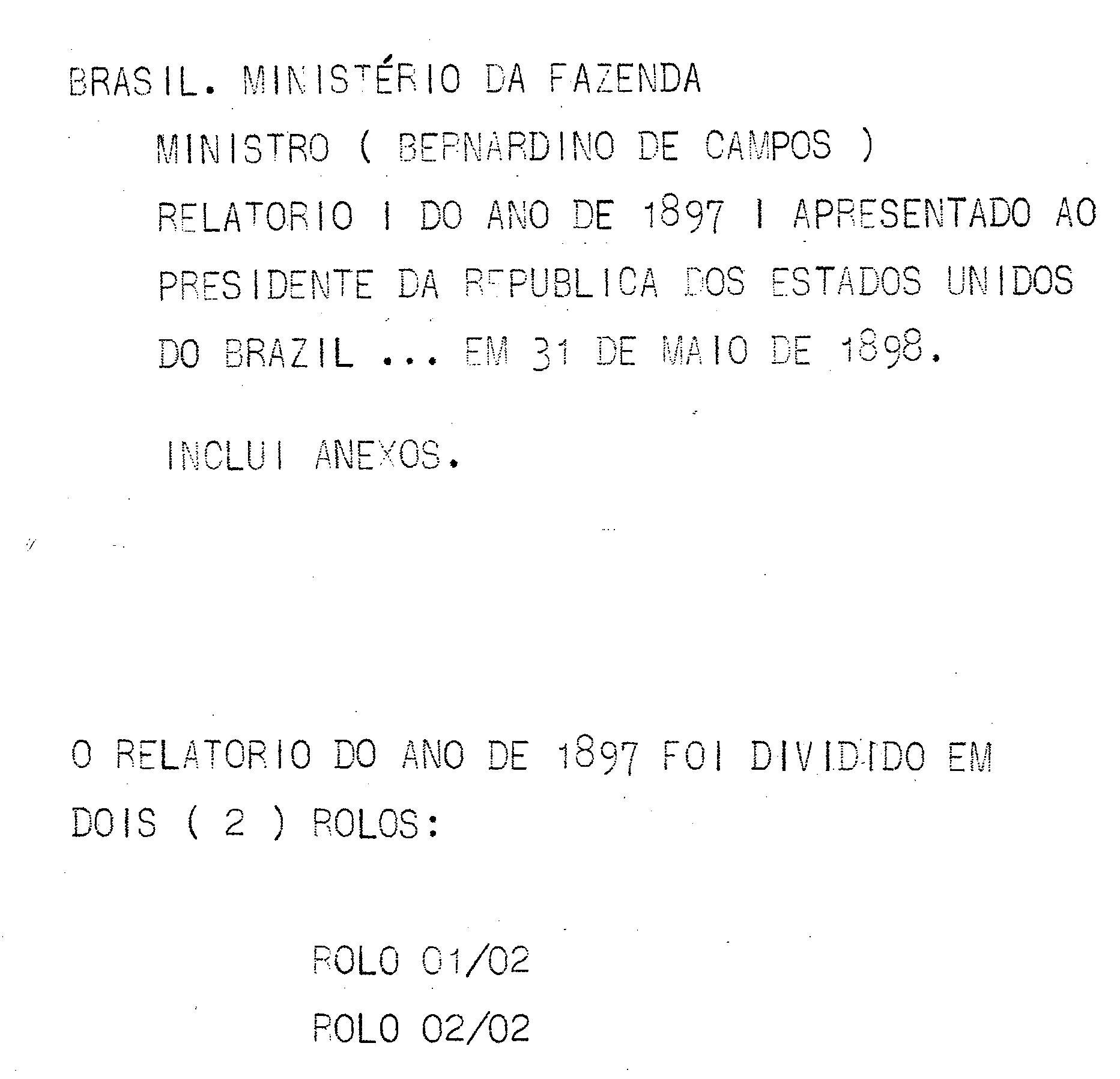 Ministerio da Fazenda - Relatório apresentado ao presidente da República dos Estados Unidos do Brazil pelo Ministro de Estado dos Negócios da Fazenda Bernardino de Campos no anno de 1898, 10º da República