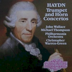 Trumpet and Horn Concertos by Joseph Haydn ;   John Wallace ,   Michael Thompson ,   Philharmonia Orchestra ,   Christopher Warren‐Green