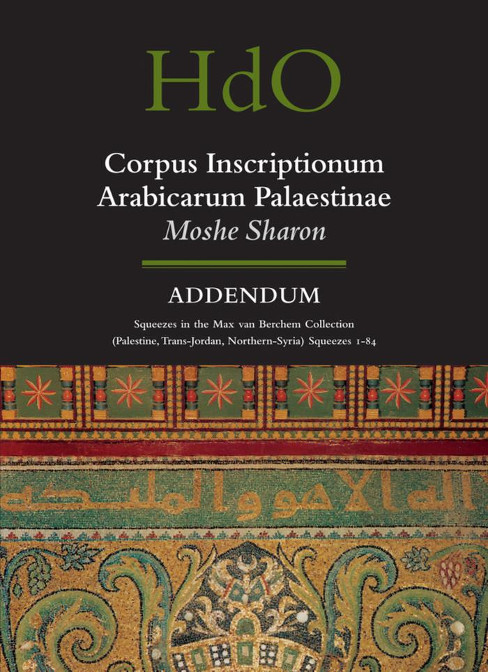 Corpus Inscriptionum Arabicarum Palaestinae addendum [electronic resource] squeezes in the Max van Berchem collection (Palestine, Trans-Jordan, Northern Syria) : squeezes 1-84 by